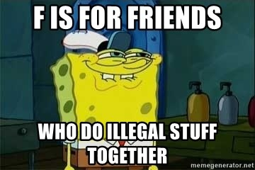 f is for friends who do illegal stuff together - Spongebob