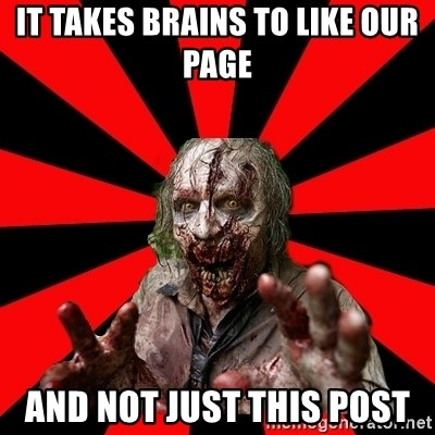 Zombie - It takes Brains to like our page and not just this post
