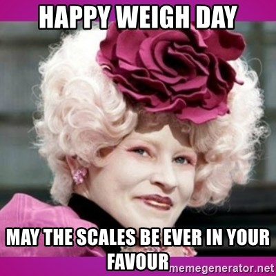 hunger games effie - Happy weigh day May the scales be ever in your favour