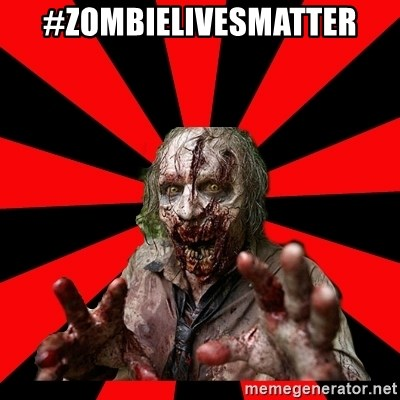 Zombie - #zombielivesmatter
