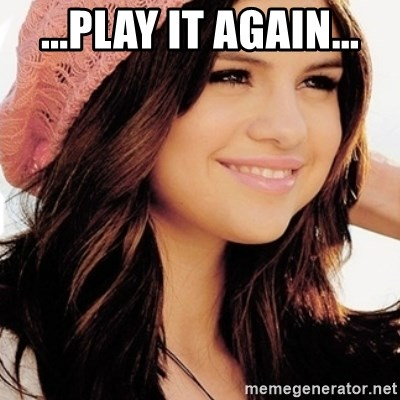Play It Again Selena Gomez Meme Meme Generator