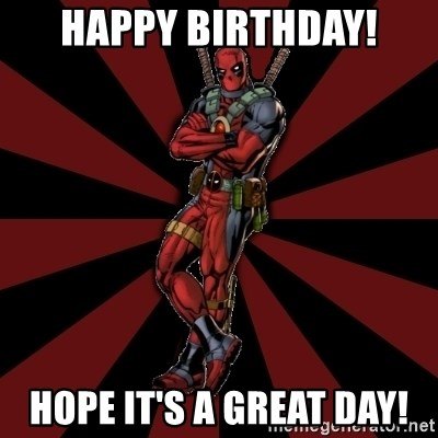 FTFW Deadpool - happy birthday! hope it's a great day!