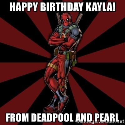 FTFW Deadpool - happy birthday kayla! from deadpool and pearl