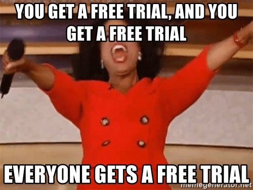 Oprah Winfrey Meme - YOU GET A FREE TRIAL, AND YOU GET A FREE TRIAL EVERYONE GETS A FREE TRIAL