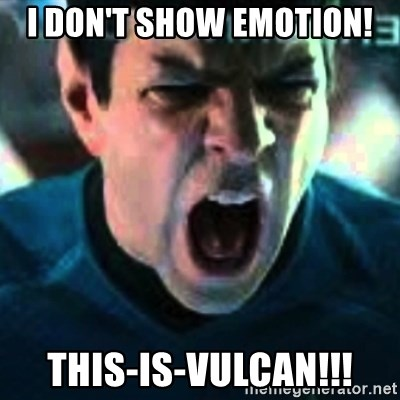 Spock screaming Khan - I DON'T SHOW EMOTION! THIS-IS-VULCAN!!!