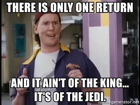 Randal Graves Clerks 2 - There is only one return And it ain't of the king... it's of the jedi.