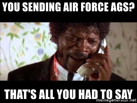 Pulp Fiction sending the Wolf - You sending Air Force Ags? That's all you had to say