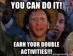 You Can Do It Guy - you can do it! Earn your double activities!!!