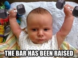Workout baby - The Bar has been raised
