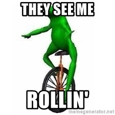 Dat boi frog - THEY SEE ME ROLLIN'