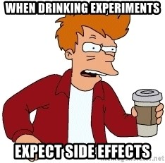 Futurama Fry - When Drinking Experiments Expect side effects