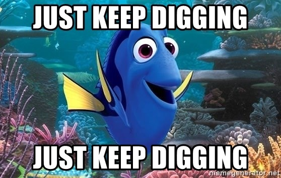 Just keep digging just keep digging - Doryyy | Meme Generator