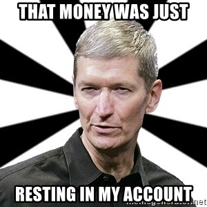 Tim Cook Time - That money was just Resting in my account