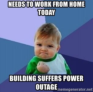 Needs To Work From Home Today Building Suffers Power Outage Sucess Kid Meme Generator