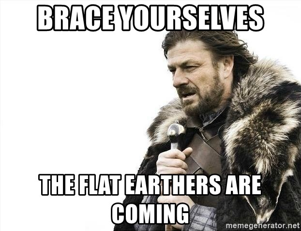 brace yourselves boromir - brace yourselves the flat earthers are coming