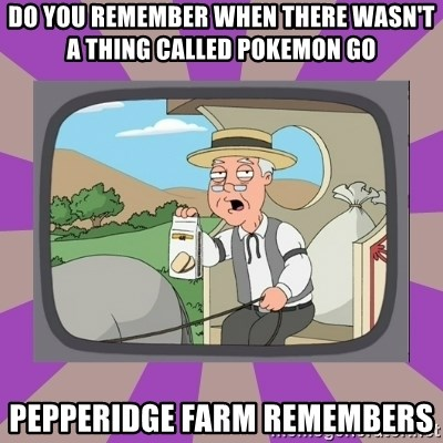 Pepperidge Farm Remembers FG - Do you Remember when there wasn't a thing called Pokemon Go Pepperidge Farm Remembers