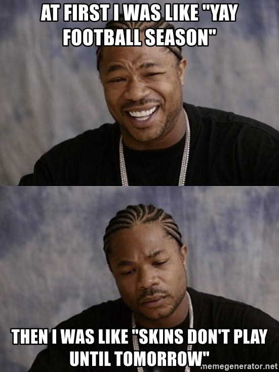 At First I Was Like Yay Football Season Then I Was Like Skins Don T Play Until Tomorrow Xzibit Happy Sad Meme Generator Find and save sad memes | see more sad disorder memes, seasonal affective disorder symptoms memes, seasonal depression symptoms memes from instagram, facebook, tumblr, twitter & more. meme generator