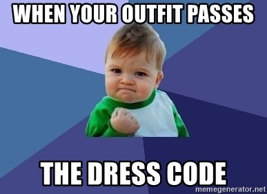 When your outfit passes The dress code - success kid kid