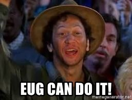 You Can Do It Guy - Eug can do it!