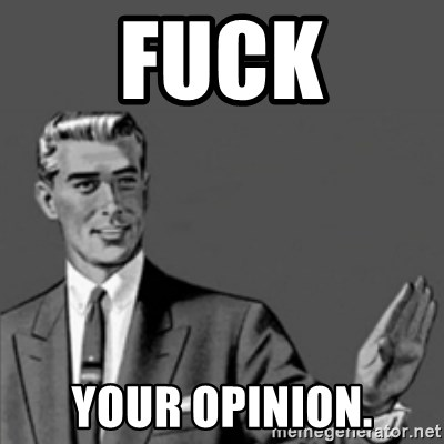 your opinion Fuck