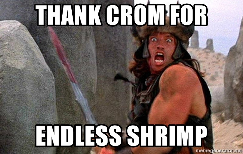 Thank Crom For Endless Shrimp Conan The Barbarian Arnold Meme