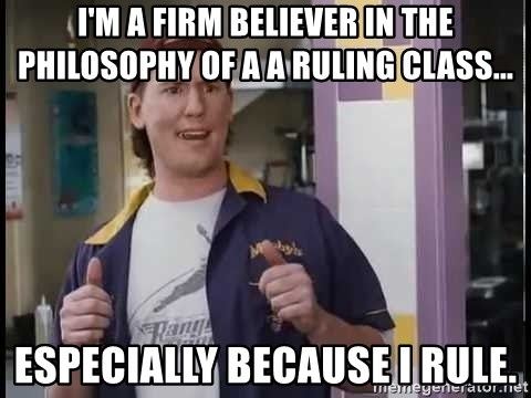 Randal Graves Clerks 2 - I'm a firm believer in the philosophy of a a ruling class... especially because I rule.