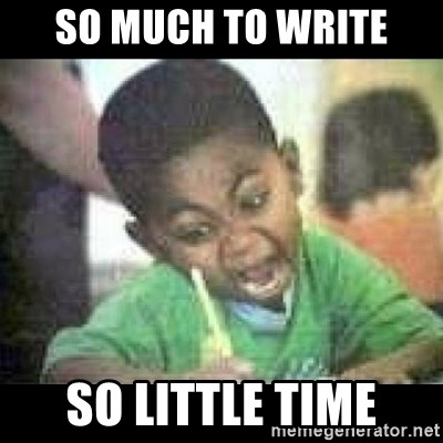 So Much To Write Little Time
