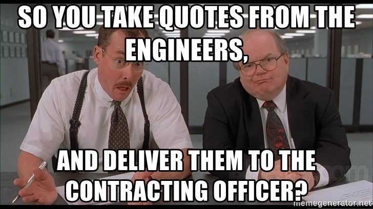 So you take quotes from the engineers, and deliver them to ...