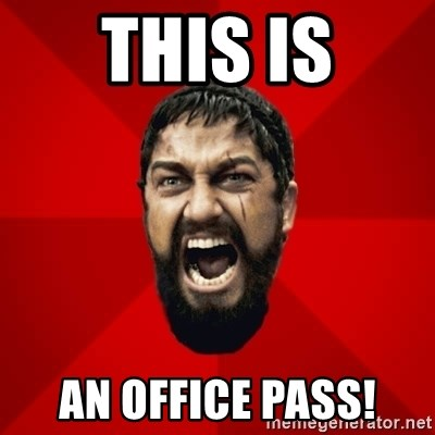 THIS IS SPARTAAA!!11!1 - This is an office pass!