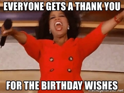 Oprah Winfrey Meme - Everyone gets a thank you For the birthday wishes