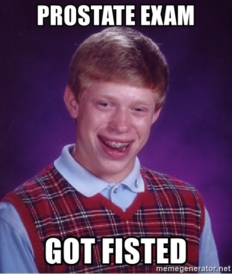 Bad Luck Brian - Prostate exam Got fisted