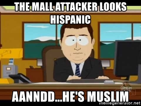 south park aand it's gone - the mall attacker looks Hispanic  aanndd...he's muslim