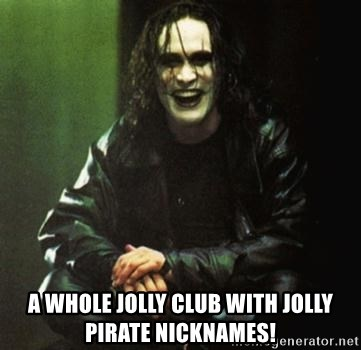The Crow - A whole jolly club with jolly pirate nicknames!