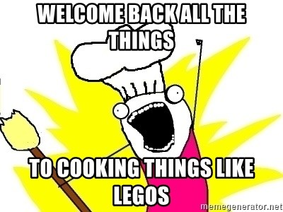 Welcome Back All The Things To Cooking Like Legos Bake Of Meme Generator
