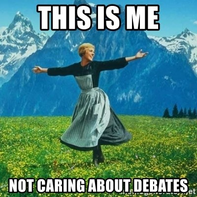 Look at All the Fucks I Give - this is me not caring about debates