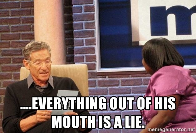 Maury Lie Detector -  ....everything out of his mouth is a lie.