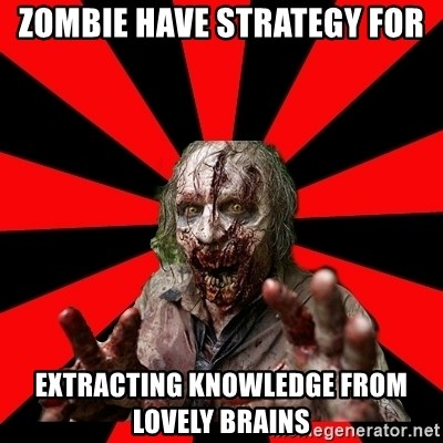 Zombie - Zombie have strategy for extracting knowledge from lovely brains