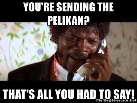 Pulp Fiction sending the Wolf - You're sending the Pelikan? That's all you had to say!