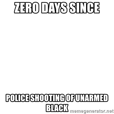 Zero Days Since Police Shooting Of Unarmed Black Blank Template