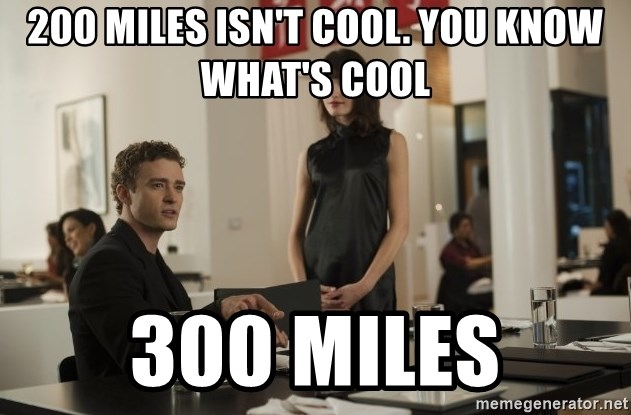 sean parker - 200 miles isn't cool. You know what's cool 300 miles