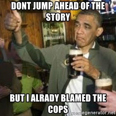 obama beer - dont jump ahead of the story  but i alrady blamed the cops