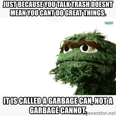 Just Because You Talk Trash Doesnt Mean You Cant Do Great
