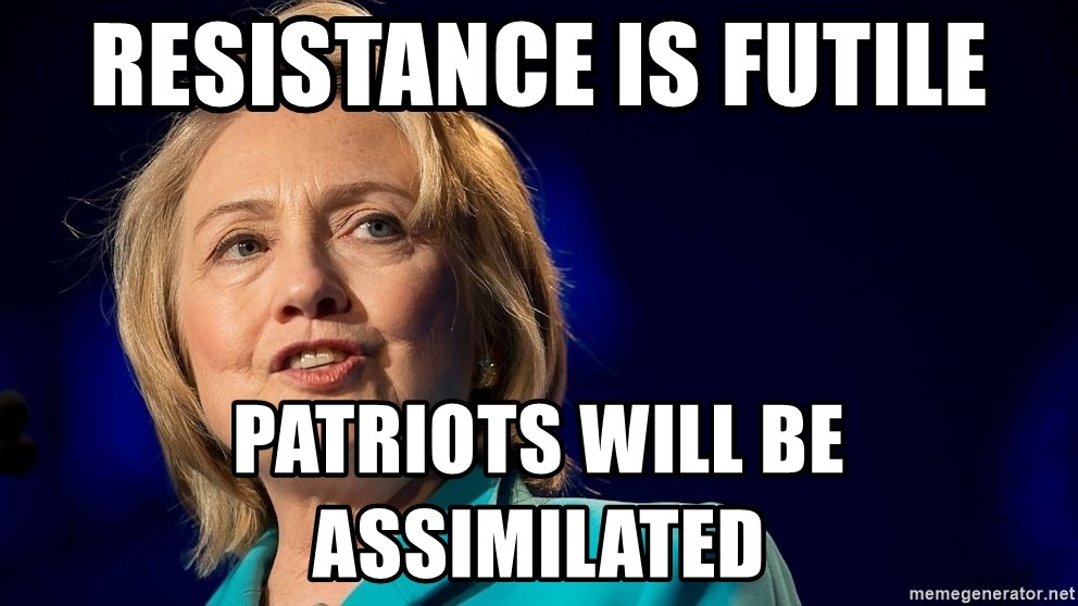 hillary - resistance is futile patriots will be assimilated