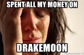 Crying lady - spent all my money on drakemoon