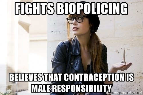 Scumbag Continental Philosopher - fights biopolicing believes that contraception is male responsibility