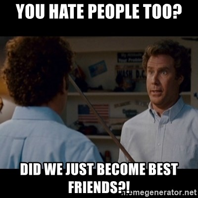 Step Brothers Best friends - You hate people too? Did we just become best friends?!
