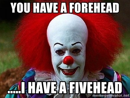 72207159 you have a forehead i have a fivehead pennywise the clown