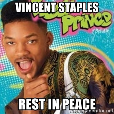 Fresh prince - Vincent Staples rest in peace