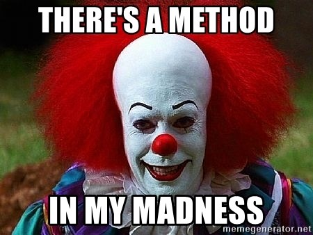 Theres A Method In My Madness Pennywise The Clown Meme Generator