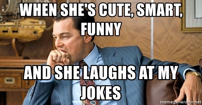 Funny Meme Leonardo : When she s cute smart funny and she laughs at my jokes